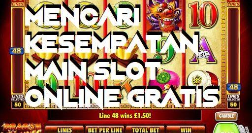 Mencari Kesempatan Main Slot Online Gratis