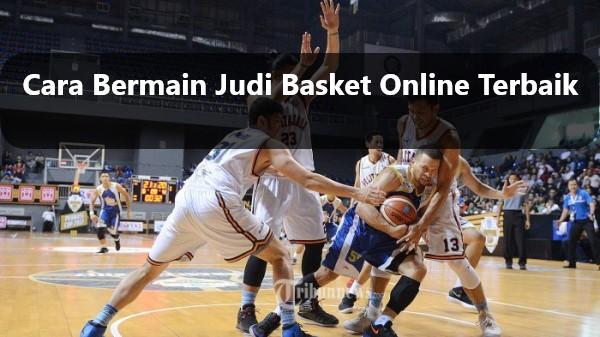 Cara Bermain Judi Basket Online Terbaik
