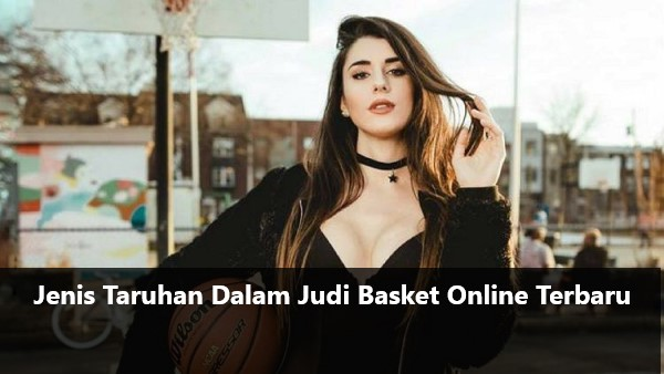 Jenis Taruhan Dalam Judi Basket Online Terbaru